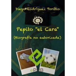 """Pepito """"el Cara"""" (Biografía no autorizada)"""